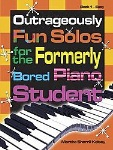 Outrageously Fun Solos for the Formerly Bored Piano Student v.1 . Piano . Kelsey